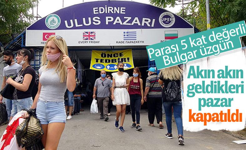 Edirne'de Bulgar turistlerin akın ettiği pazar kapatıldı