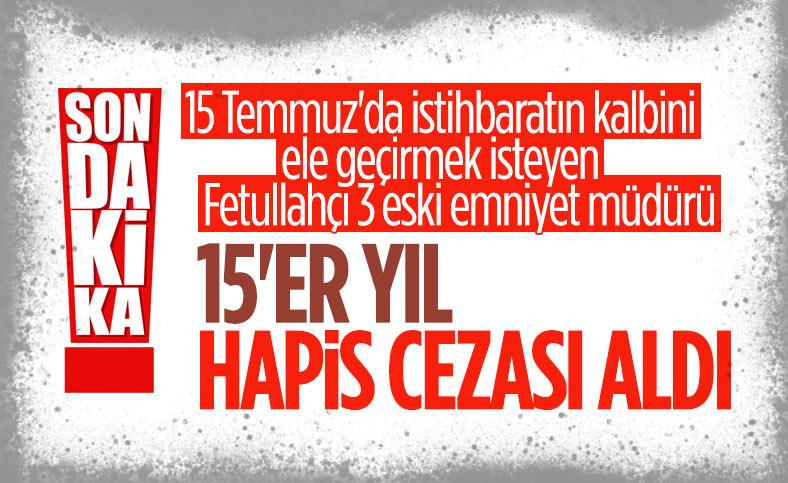 15 Temmuz davalarında yargılanan eski emniyet müdürlerine 15'er yıl ceza