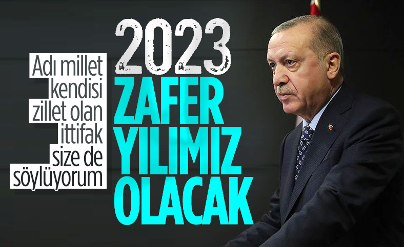 Cumhurbaşkanı Erdoğan: 2023 Cumhur İttifakı'nın yeni bir zafer yılı olacak
