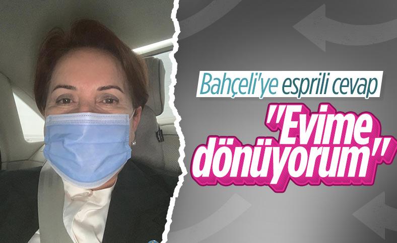 Meral Akşener'den Devlet Bahçeli'nin çağrısına yanıt: Evime dönüyorum