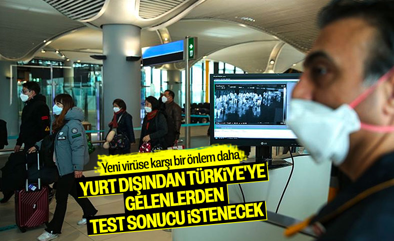 Yurt dışından gelen yolcular, negatif test ibraz edecek