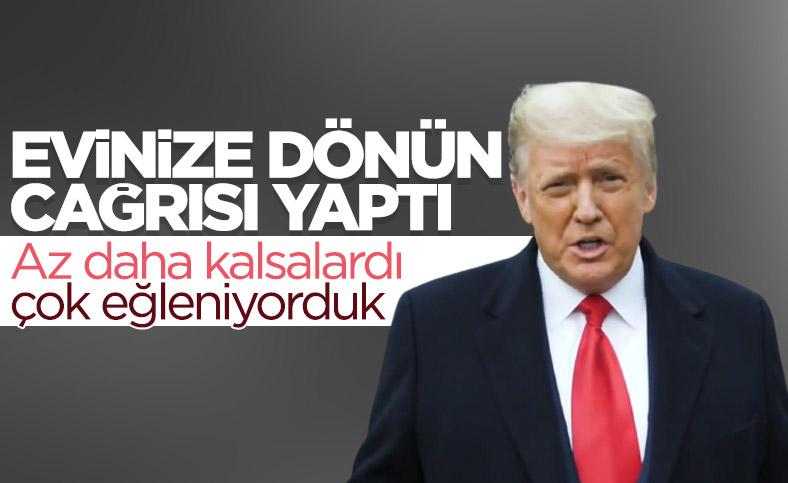 Donald Trump, eylemcilere eve dönün çağrısı yaptı