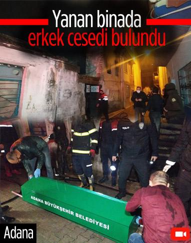 Adana'da yangın çıkan evde erkek cesedi bulundu