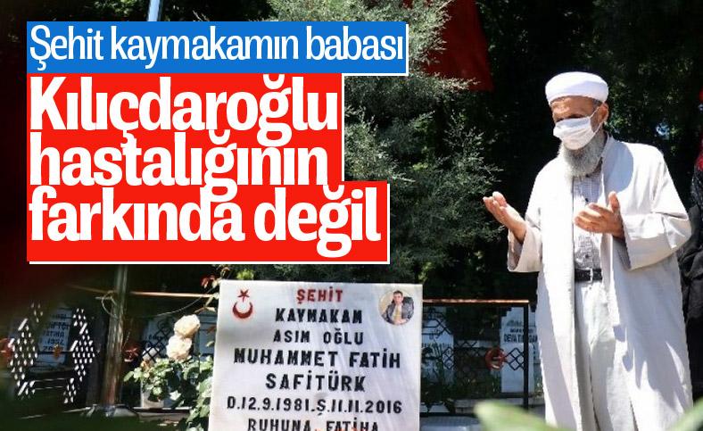 Şehit kaymakamın babasından Kılıçdaroğlu'na: Hastalığının farkında değil