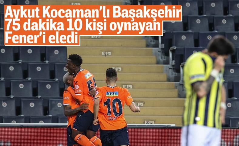 Başakşehir Türkiye Kupası'nda Fenerbahçe'yi eledi