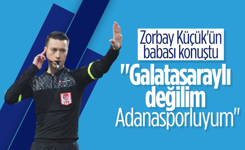 Zorbay Küçük'ün babası konuştu: Galatasaraylı değilim