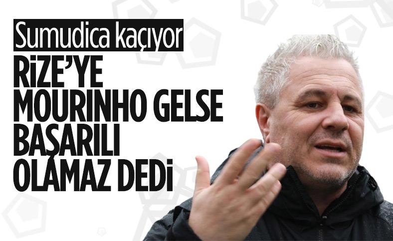 Marius Sumudica: Rize'ye Mourinho gelse başarılı olamaz