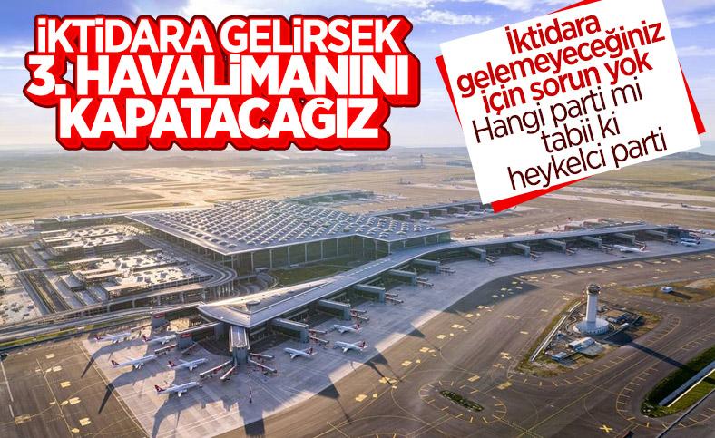 CHP'nin iktidar hayali: İstanbul Havalimanı'nı kapatmak