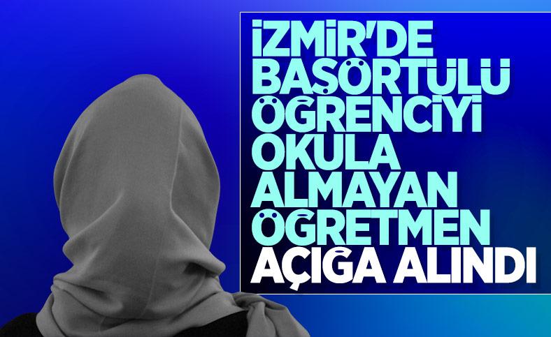 İzmir'de başörtülü öğrenciyi okula almayan öğretmen açığa alındı