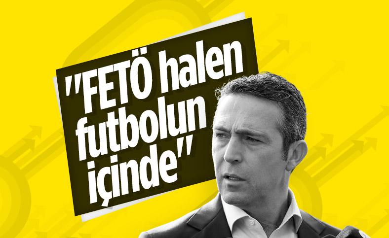Ali Koç: FETÖ halen Türk futbolunun içinde