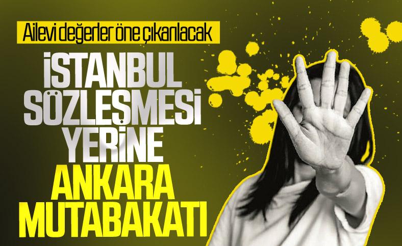 İstanbul Sözleşmesi yerine Ankara Mutabakatı geliyor