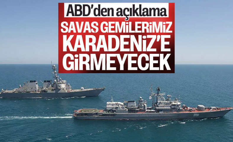 ABD gemileri Karadeniz'e giriş yapmayacak