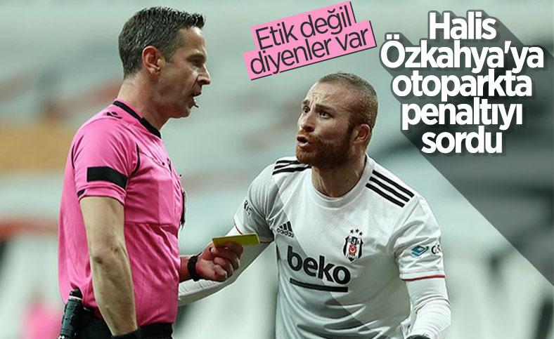 Gökhan Töre, Halis Özkahya'ya otoparkta penaltıyı sordu