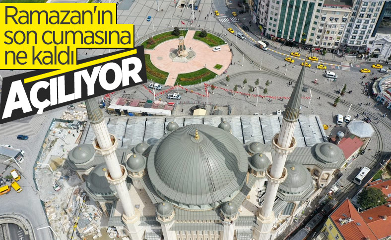 Taksim Camii'nin ibadete açılış tarihi