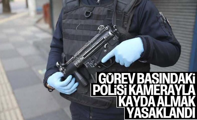 Görev başında polisi görüntülemek yasaklandı