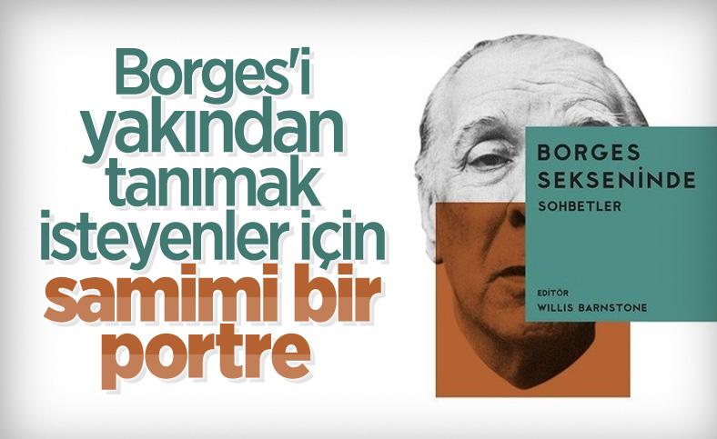 Borges Sekseninde: Sohbetler kitabında yazarın hayat düşünceleri