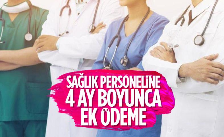 Sağlık çalışanlarına 4 ay ek ödeme yapılacak
