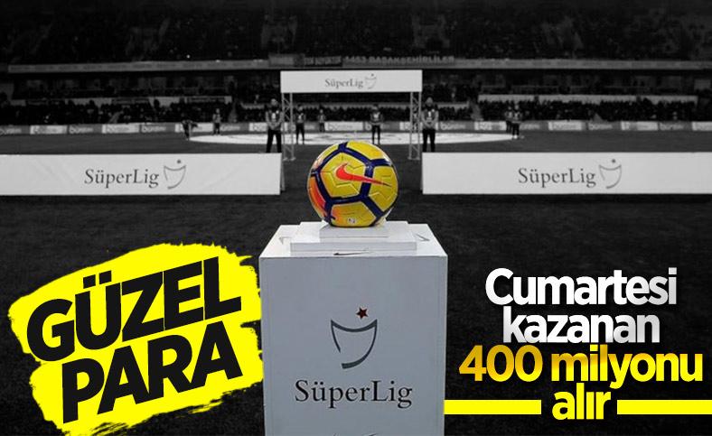 Süper Lig'de son maçı kazanan 400 milyon TL'nin sahibi olacak