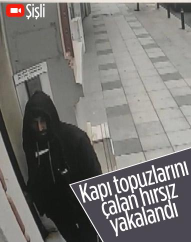 Şişli'de apartman kapılarının topuzlarını çalan hırsız yakalandı