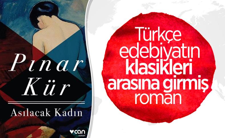 Pınar Kür'ün edebiyata büyük katkım dediği romanı: Asılacak Kadın