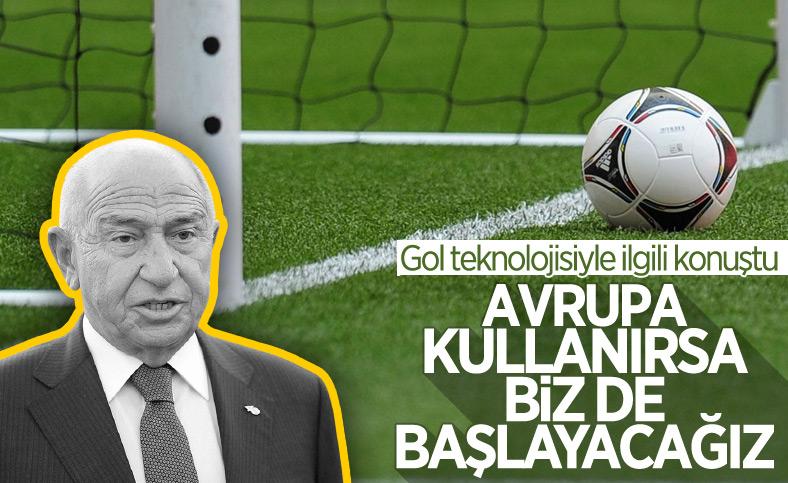 Nihat Özdemir: Avrupa gol çizgisi teknolojisini kullanırsa biz de başlayacağız