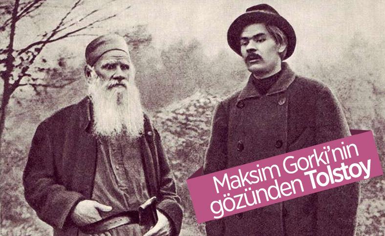 Ana romanının yazarı Maksim Gorki, Tolstoy'u anlatıyor