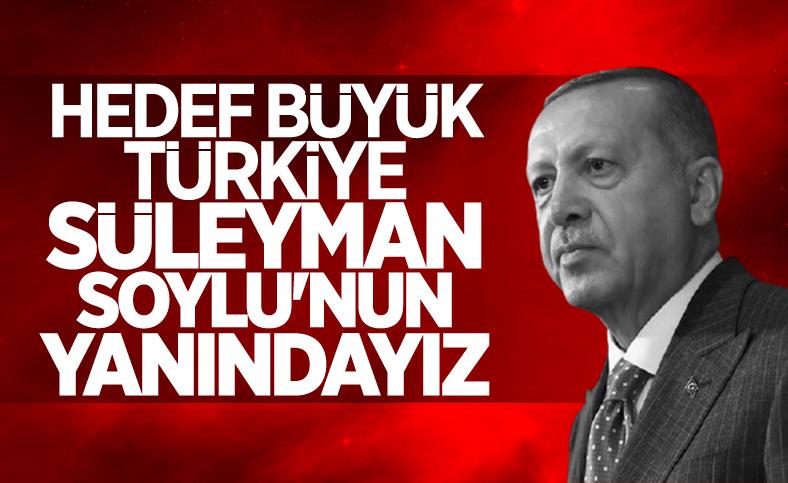 Cumhurbaşkanı Erdoğan: Süleyman Soylu'nun yanındayız