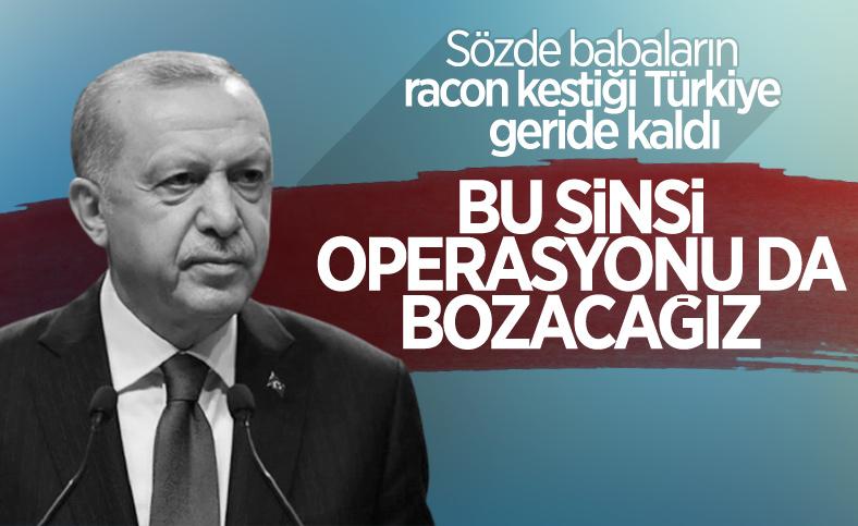 Cumhurbaşkanı Erdoğan: Sinsi operasyonu akamete uğratacağız