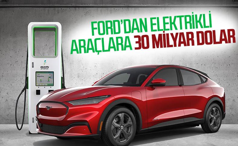 Ford, elektrikli araçlara 30 milyar dolar yatırım yapacak