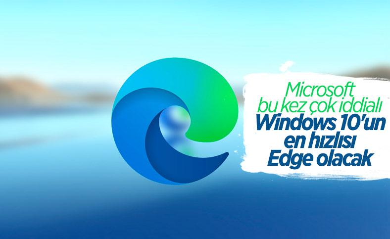 Microsoft: Windows 10'daki en hızlı tarayıcı Edge olacak