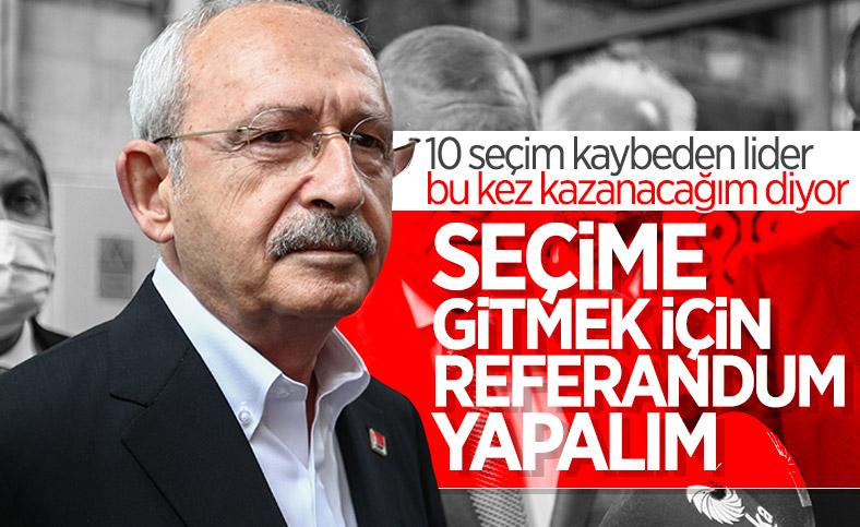 Kemal Kılıçdaroğlu: Seçime gitmek için referandum yapalım