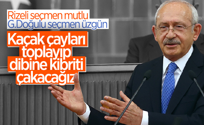 Kemal Kılıçdaroğlu: Kaçak çayları toplayıp yakacağız