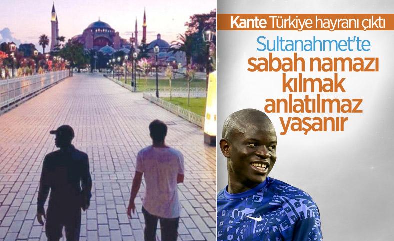 Kante'nin Türkiye hayranlığı