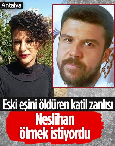 Antalya'da eski eşini öldüren katil zanlısı: Ölmek istiyordu