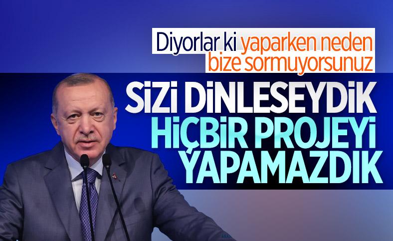 Cumhurbaşkanı Erdoğan: İtiraz edenleri dinleseydik, bu projeleri yapamazdık