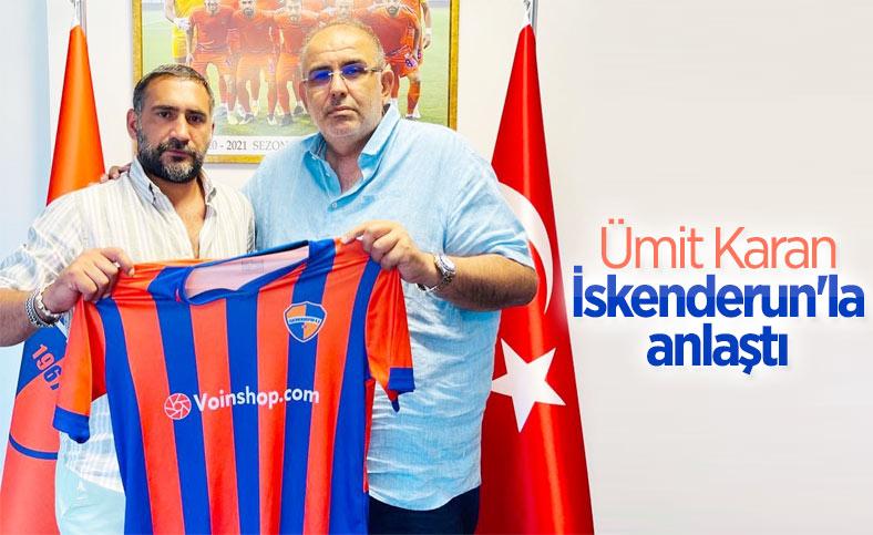 Ümit Karan, İskenderunspor ile sözleşme imzaladı