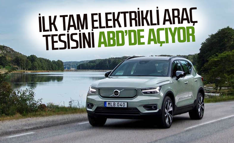 Volvo, ilk tamamen elektrikli araç tesisini ABD'de kuracak