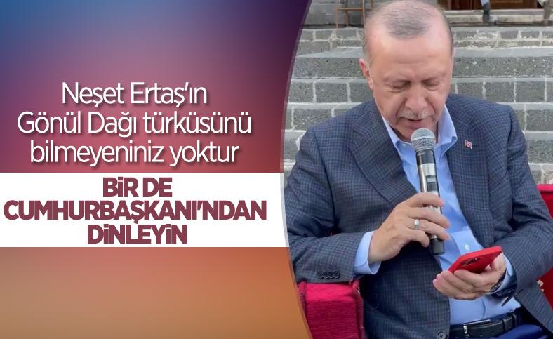Cumhurbaşkanı Erdoğan, Gönül Dağı türküsünü söyledi