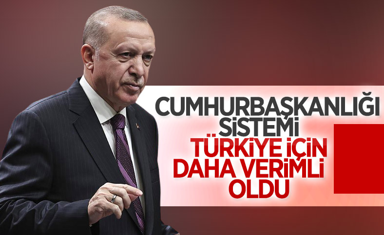 Cumhurbaşkanı Erdoğan: Cumhurbaşkanlığı sistemi, aldığımız kararlarda hızımızı artırıyor