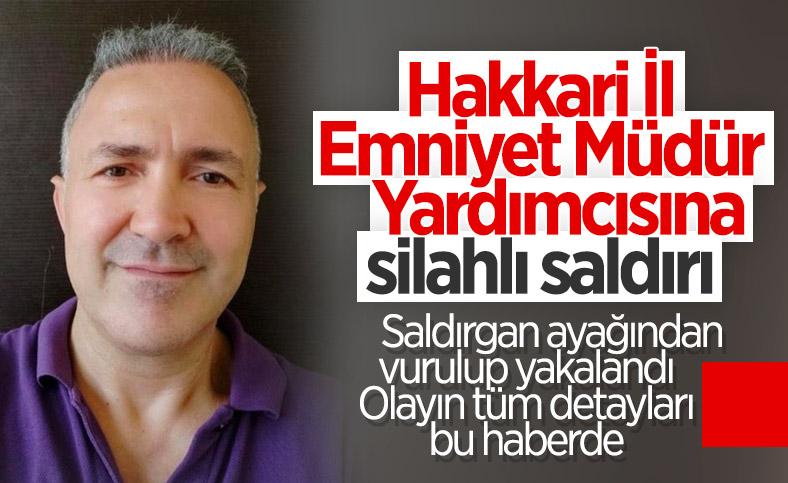 Hakkari İl Emniyet Müdür Yardımcısı Hasan Cevher'e makamında silahlı saldırı