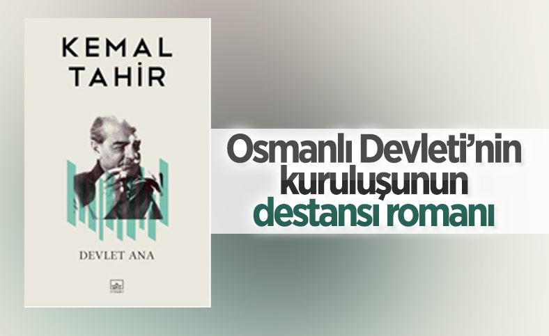 Kemal Tahir'in Osmanlı Devleti'nin kuruluşunu anlatan romanı: Devlet Ana