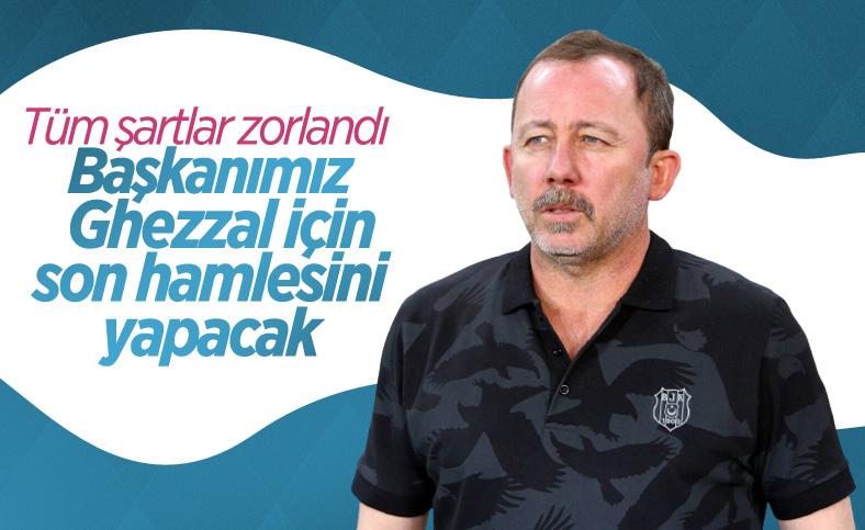 Sergen Yalçın: Başkanımız Ghezzal için son hamlesini yapacak