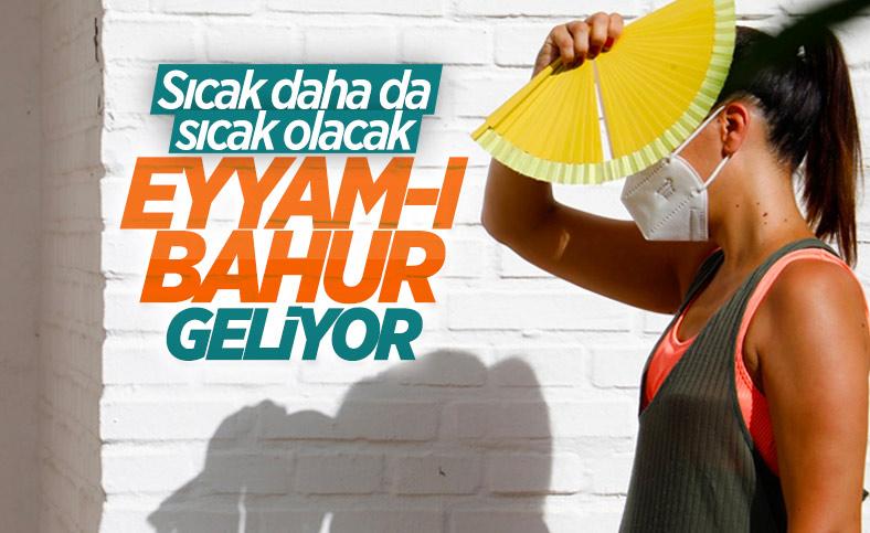 Türkiye eyyam-ı bahur sıcaklarının etkisi altına giriyor