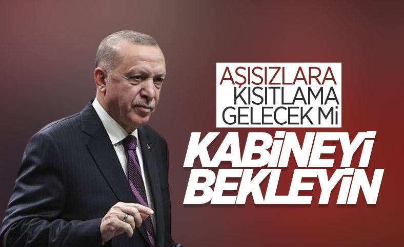 Cumhurbaşkanı Erdoğan'dan aşısızlara kısıtlama açıklaması: Kabine toplantısında ele alacağız