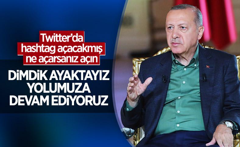 Cumhurbaşkanı Erdoğan'dan hashtag açanlara: Dimdik ayaktayız
