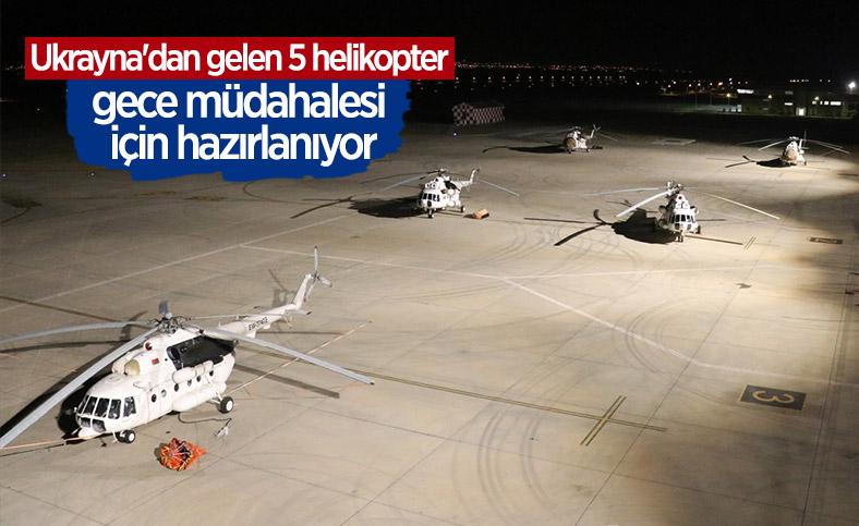 Ukrayna'dan gelen 5 helikopter, yangına gece müdahalesi için hazırlanıyor