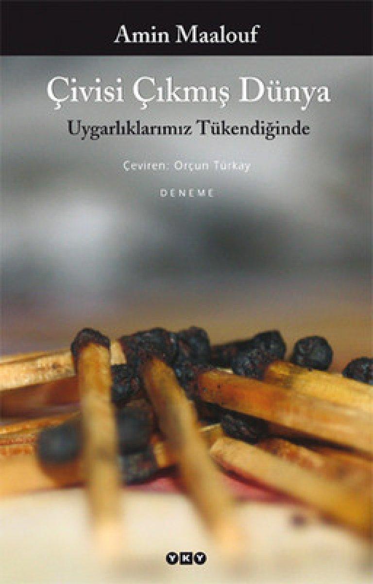 Medeniyetler çatışması bağlamında Âmin Maalouf un Çivisi Çıkmış Dünya kitabı #1