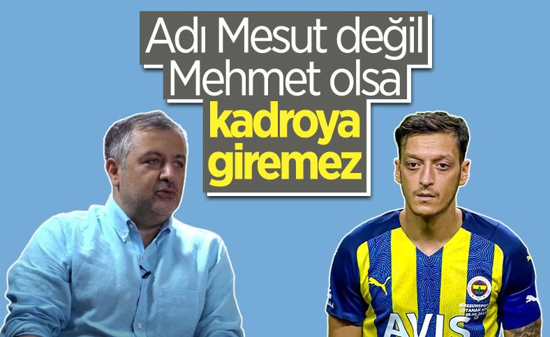 Mehmet Demirkol, Mesut Özil'i eleştirdi: Kadroya giremez