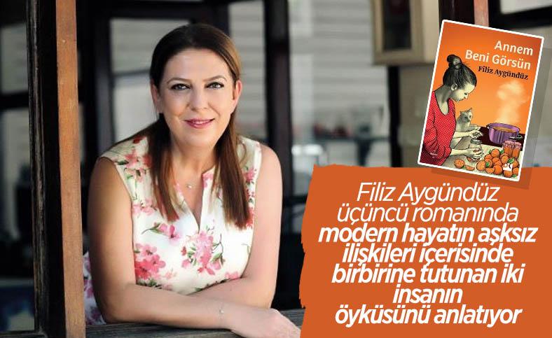 Yazar Filiz Aygündüz'ün üçüncü romanı: Annem Beni Görsün
