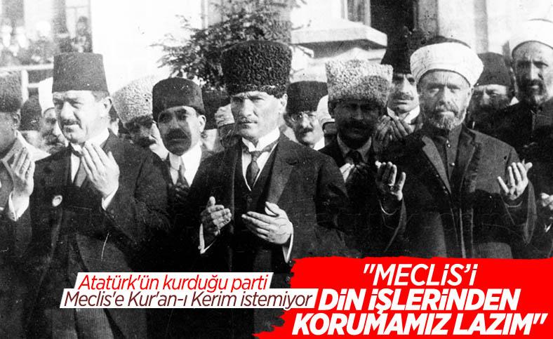 CHP'nin Meclis'te Kur'an-ı Kerim'e tepkisi, Atatürk'ün Meclis'i açtığı anları hatırlattı